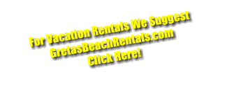 For Vacation Rentals We Suggest GretasBeachRentals.com Click Here!
